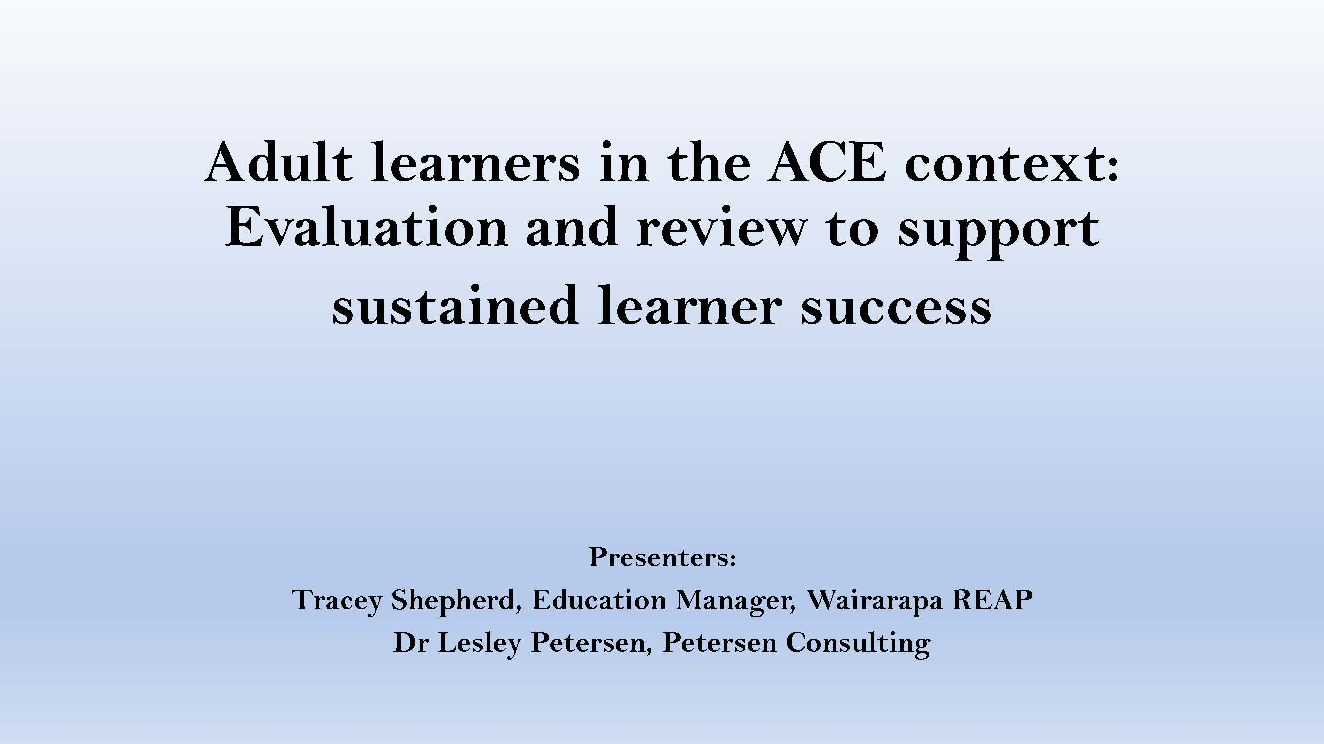 Adult learners in the ACE context-Evaluation and review to support sustained learner success ACE Conference Presentation 2017