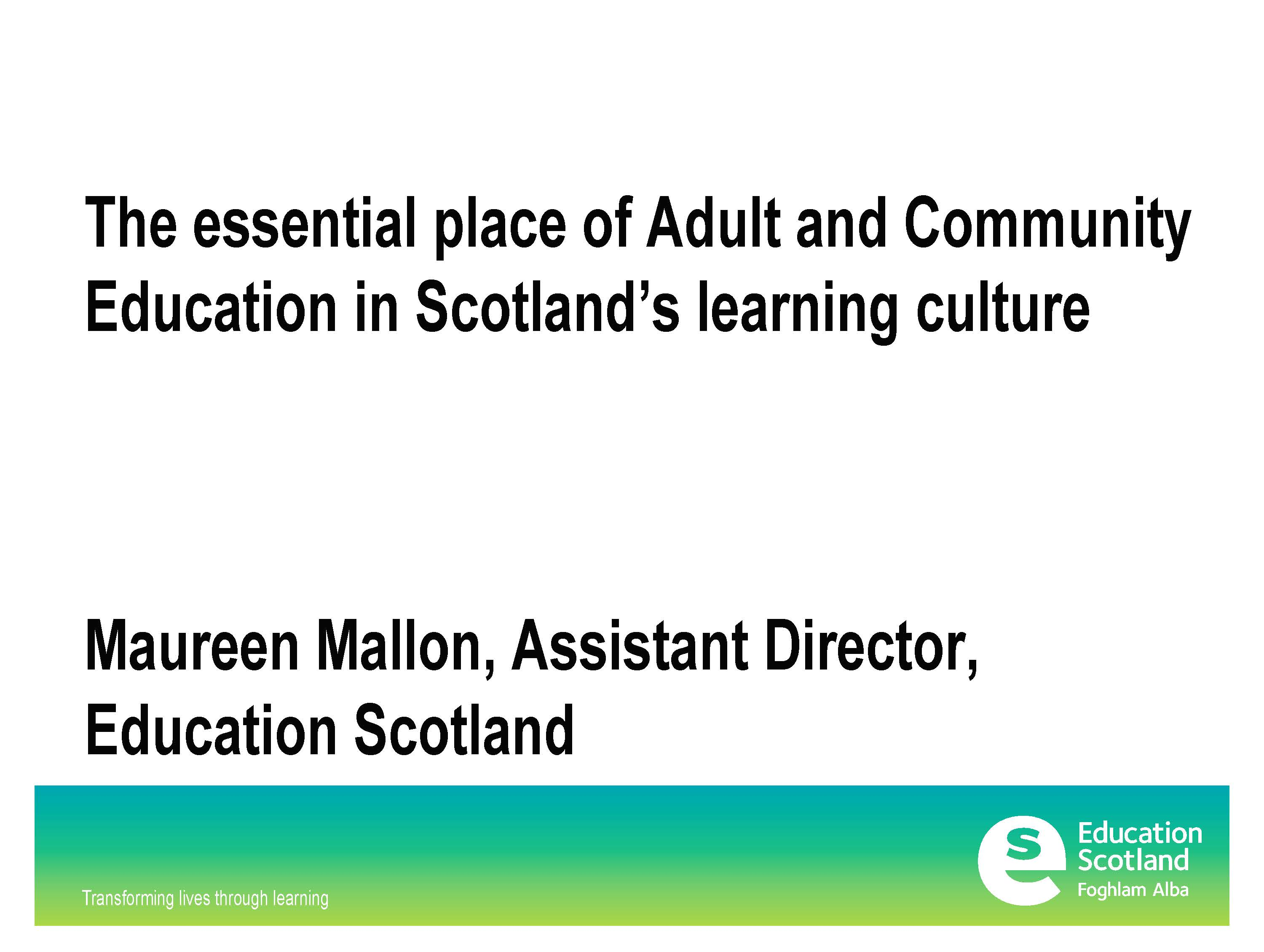 The essential place of Adult and Community Education in Scotland's learning culture. ACE Conference Presentation 2017